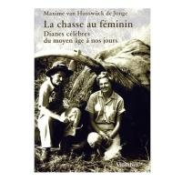 Livre: La chasse au féminin - Dianes célèbres du moyen âge à nos jours