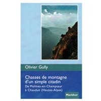 Livre: Chasse de montagne d'un simple citadin - de Molines-en-Champsaur à Chaudun (Hautes-Alpes)