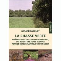 Livre: La chasse verte - Aménagements et gestion des plaines, des bois et des zones humides pour le retour naturel du petit gibier
