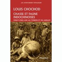 Livre: Chasse et faune Indochinoise - 25 ans au Tonkin et en Annam