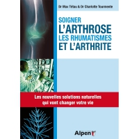 Soigner l'arthrose, les rhumatismes, l'arthrite