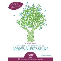 Accueillir l'Énergie des Arbres Guérisseurs+CD